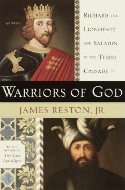 Warriors of God: Richard the Lionheart and Saladin in the Third Crusade. JamesReston Jr