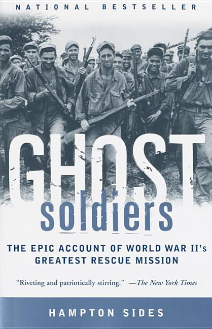 Ghost Soldiers: The Epic Account of World War II's Greatest Rescue Mission. Hampton Sides.