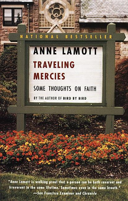 Traveling Mercies: Some Thoughts on Faith. ANNE LAMOTT.