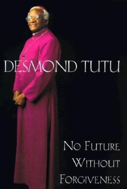 No Future Without Forgiveness. Desmond Tutu