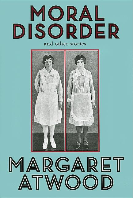 Moral Disorder: and Other Stories. Margaret Atwood