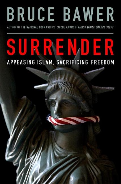 Surrender: Appeasing Islam, Sacrificing Freedom. BRUCE BAWER