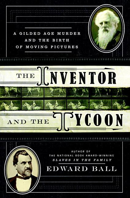 Inventor and the Tycoon: A Gilded Age Murder and the Birth of Moving Pictures. Edward Ball