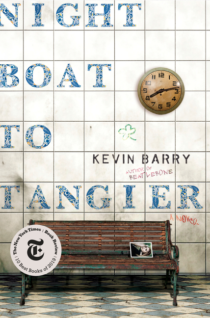 Night Boat to Tangier: A Novel. Kevin Barry