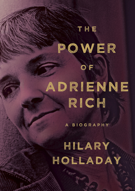 The Power of Adrienne Rich: A Biography. Hilary Holladay.