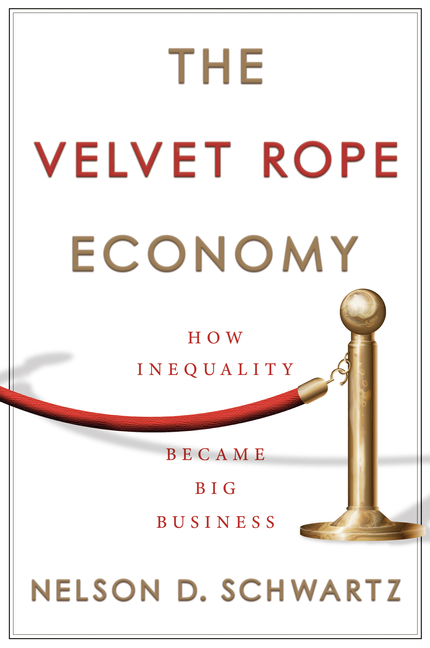 The Velvet Rope Economy: How Inequality Became Big Business. Nelson D. Schwartz