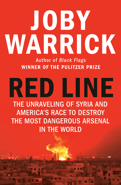 Red Line: The Unraveling of Syria and America's Race to Destroy the Most Dangerous Arsenal in the World. Joby Warrick.