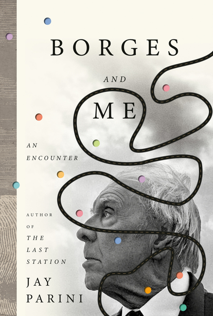 Borges and Me: An Encounter. Jay Parini