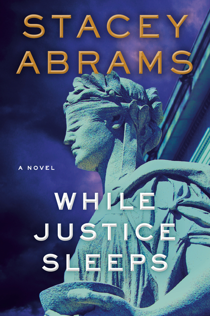 While Justice Sleeps. Stacey Abrams