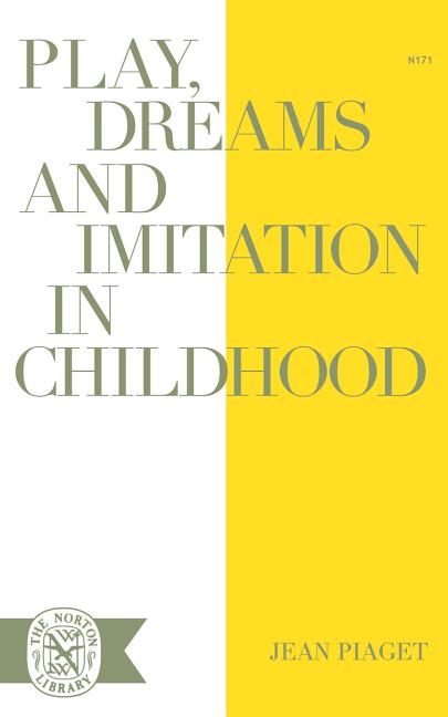 Play, Dreams and Imitation in Childhood. JEAN PIAGET