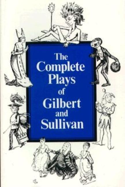 Complete Plays of Gilbert and Sullivan (The Norton library). Arthur Seymour Sir Sullivan