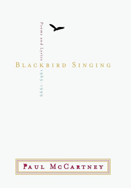 Blackbird Singing : Poems and Lyrics, 1965-1999. PAUL MCCARTNEY