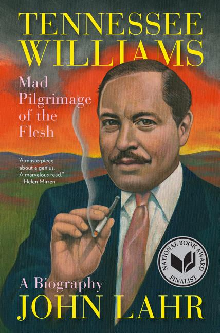 Tennessee Williams: Mad Pilgrimage of the Flesh. John Lahr