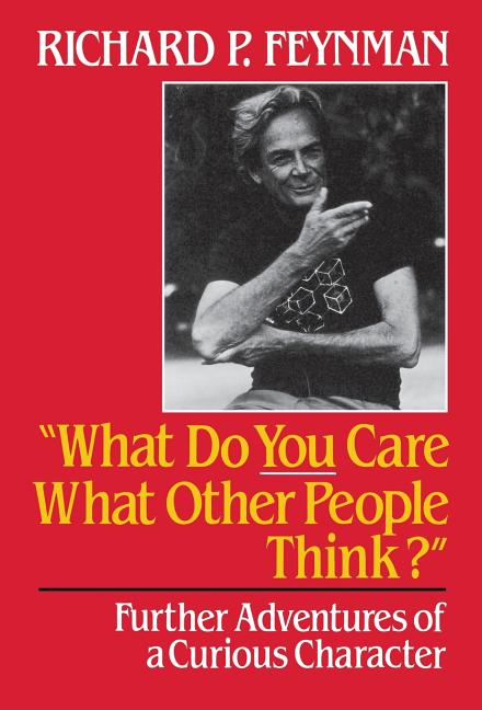 What Do You Care What Other People Think: Further Adventures of a Curious Character. RICHARD...