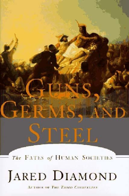 Guns, Germs and Steel: The Fates of Human Societies. JARED DIAMOND