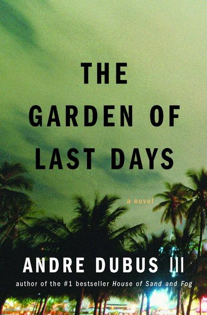 The Garden of Last Days: A Novel. ANDRE DUBUS III