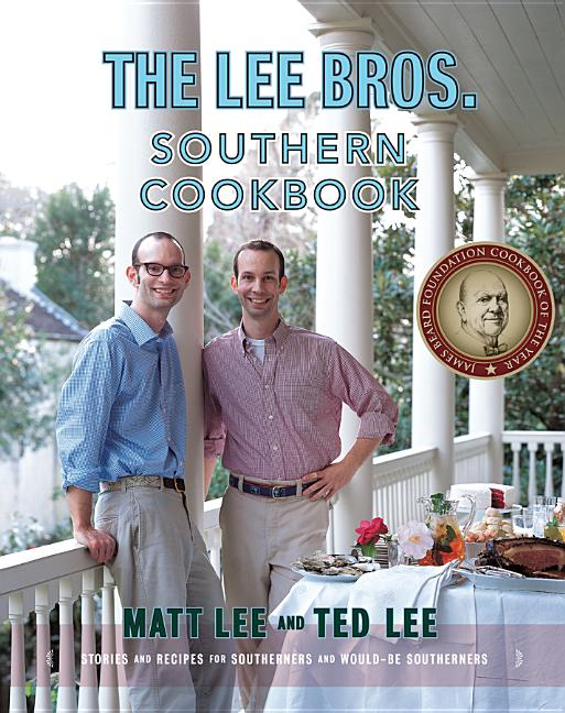 The Lee Bros. Southern Cookbook: Stories and Recipes for Southerners and Would-be Southerners....