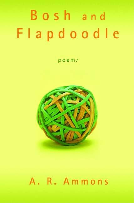 Bosh and Flapdoodle: Poems. A. R. Ammons