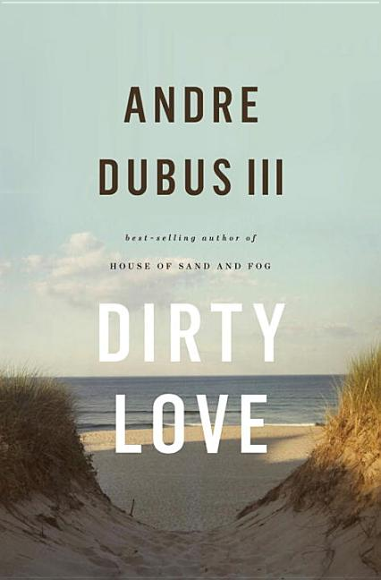 Dirty Love. Andre Dubus III