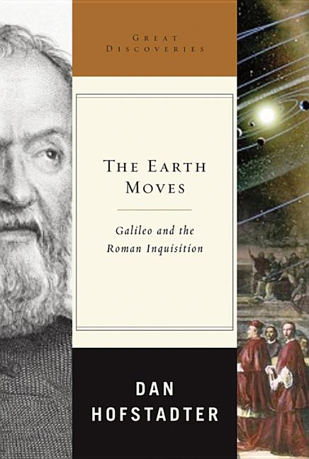 The Earth Moves: Galileo and the Roman Inquisition (Great Discoveries). Dan Hofstadter