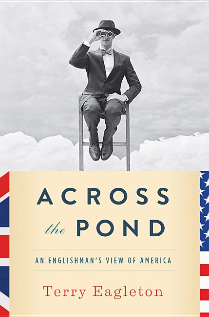 Across the Pond: An Englishman's View of America. Terry Eagleton