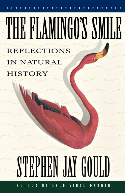 Flamingo's Smile: Reflections in Natural History. Stephen Jay Gould.