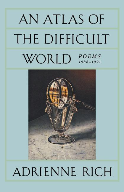 Atlas of the Difficult World : Poems 1988-1991. ADRIENNE CECILE RICH.