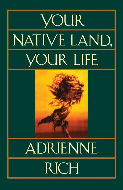 Your Native Land, Your Life. ADRIENNE RICH.