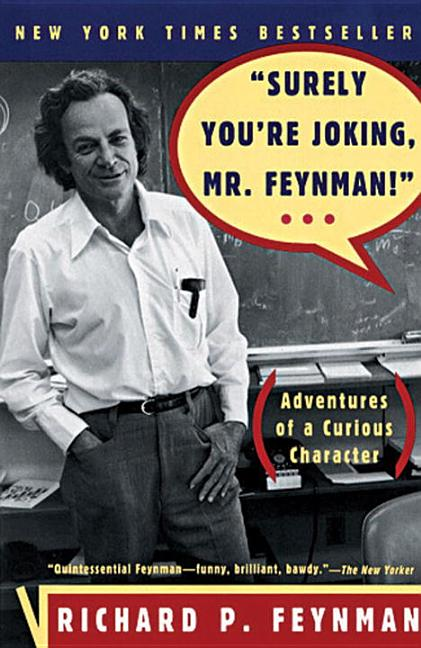 'Surely Youre Joking, Mr. Feynman!' : Adventures of a Curious Character. RICHARD P. FEYNMAN,...