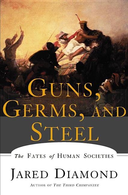 Guns, Germs, and Steel: The Fates of Human Societies. JARED M. DIAMOND