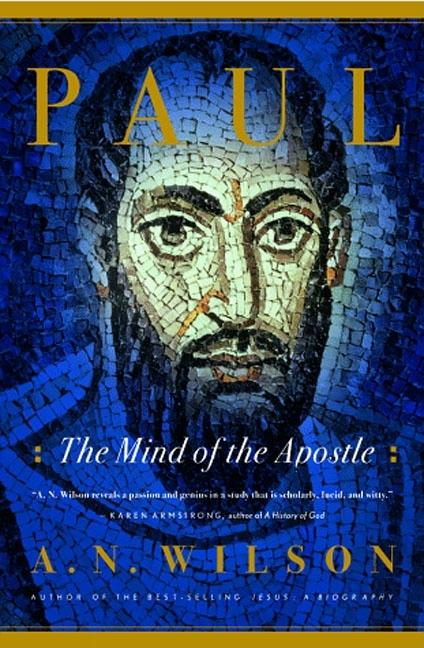 Paul: The Mind of the Apostle. A. N. Wilson.