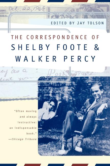 The Correspondence of Shelby Foote & Walker Percy. SHELBY FOOTE, JAY, TOLSON, WALKER, PERCY.