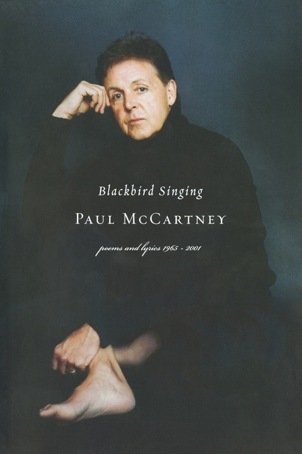 Blackbird Singing: Poems and Lyrics, 1965-1999. Paul McCartney