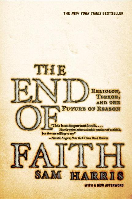 The End of Faith: Religion, Terror, and the Future of Reason. SAM HARRIS