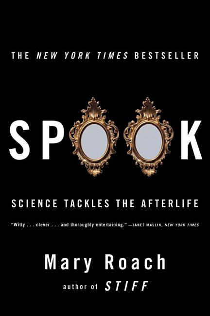 Spook: Science Tackles the Afterlife. MARY ROACH