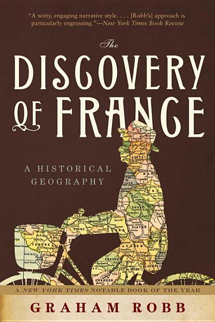 The Discovery of France. GRAHAM ROBB