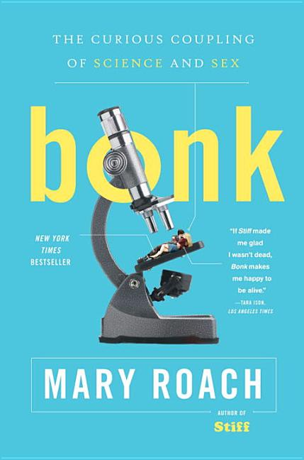 Bonk: The Curious Coupling of Science and Sex. MARY ROACH