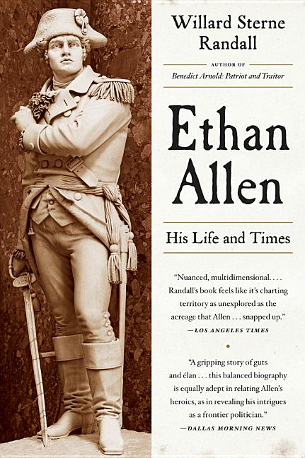 Ethan Allen: His Life and Times. Willard Sterne Randall.
