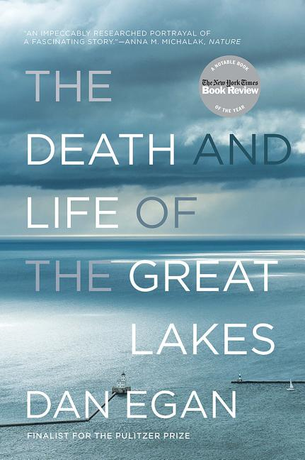 The Death and Life of the Great Lakes. Dan Egan.