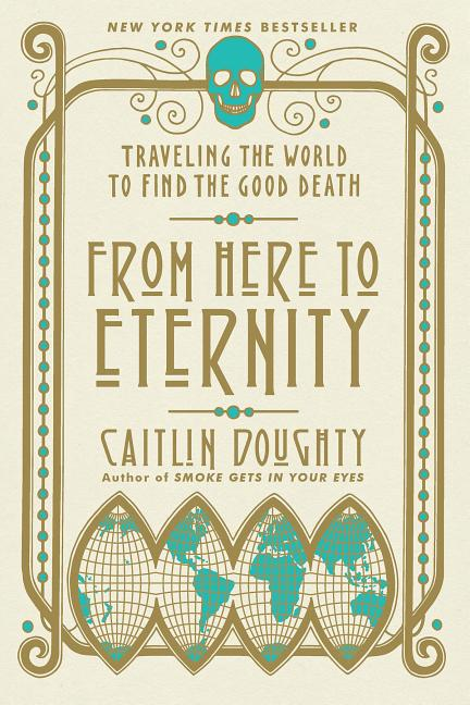 From Here to Eternity. Caitlin Doughty