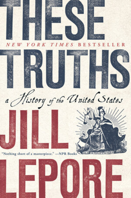 These Truths: A History of the United States. Jill Lepore
