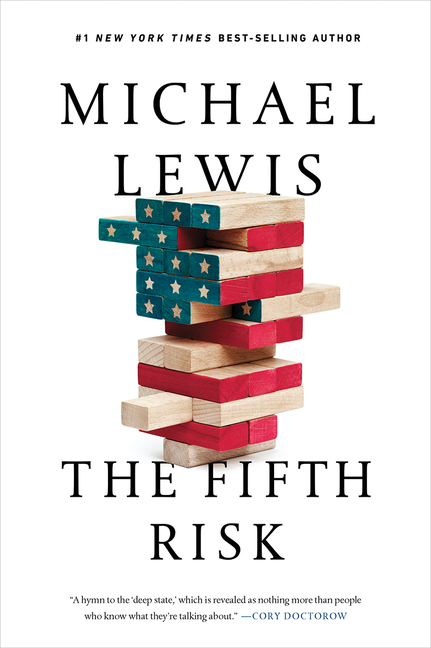 Fifth Risk: Undoing Democracy. Michael Lewis.