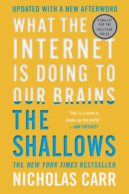 The Shallows: What the Internet Is Doing to Our Brains. Nicholas Carr