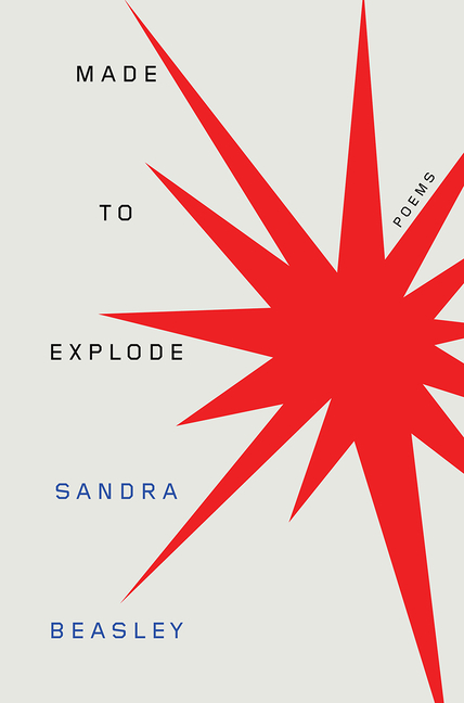 Made to Explode: Poems. Sandra Beasley