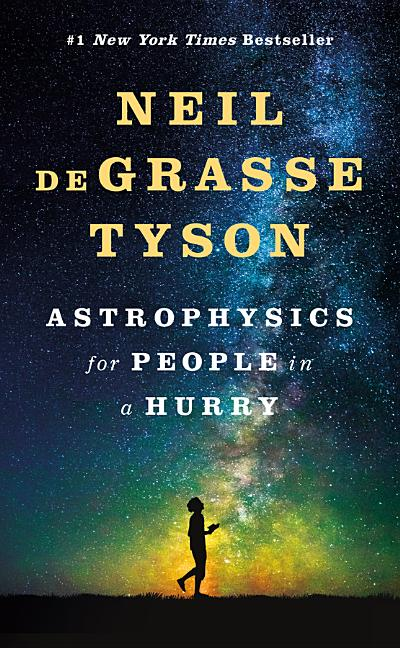 Astrophysics for People in a Hurry. Neil deGrasse Tyson.