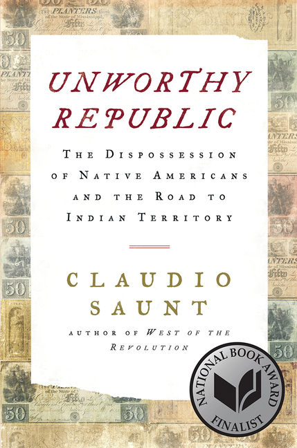 Unworthy Republic: The Dispossession of Native Americans and the Road to Indian Territory....