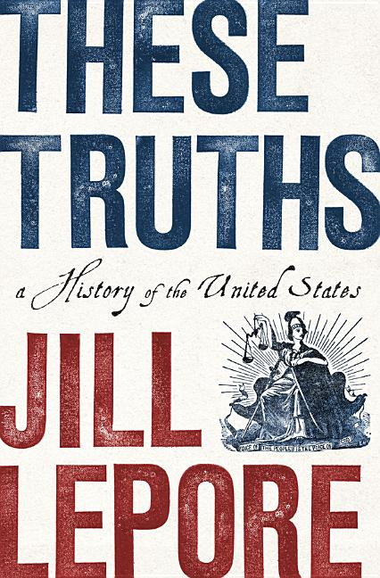 These Truths. Jill Lepore