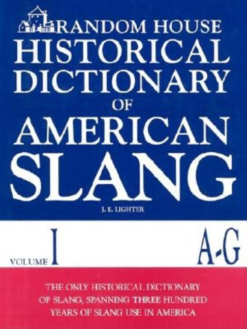Random House Historical Dictionary of American Slang : A-G. J. BALL JONATHAN E. LIGHTER, RANDOM...