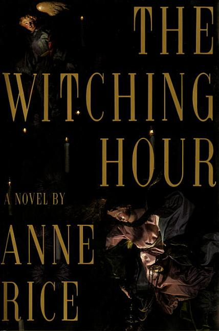 The Witching Hour (Lives of the Mayfair Witches). ANNE RICE