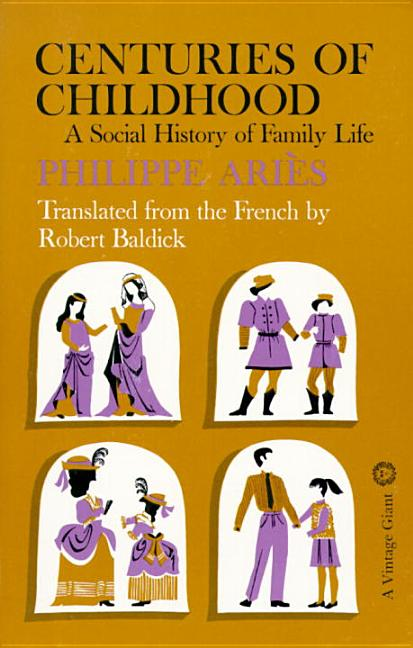 Centuries of Childhood: A Social History of Family Life. Philippe Aries.